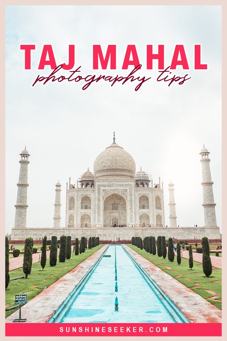 Taj Mahal photography tips! How to get the best photos of the Taj Mahal + Everything you need to know before you visit Taj Mahal in Agra, India